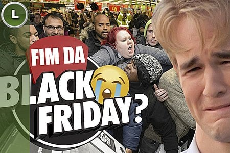 FIM DA BLACK FRIDAY?